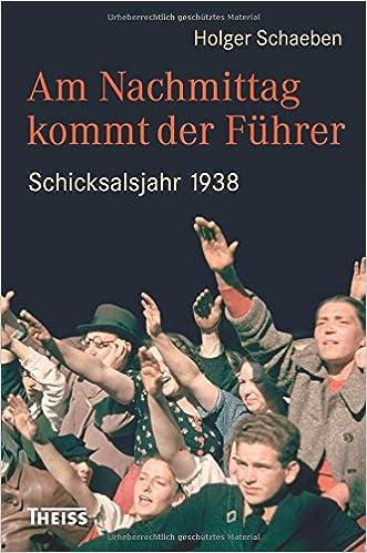 Am Nachmittag Kommt Der Führer Schicksalsjahr 1938 Amazon