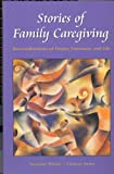 Stories of Family Caregiving : Reconsiderations of Theory, Literature, and Life, Poirier, Suzanne and Ayres, Lioness, 1930538065