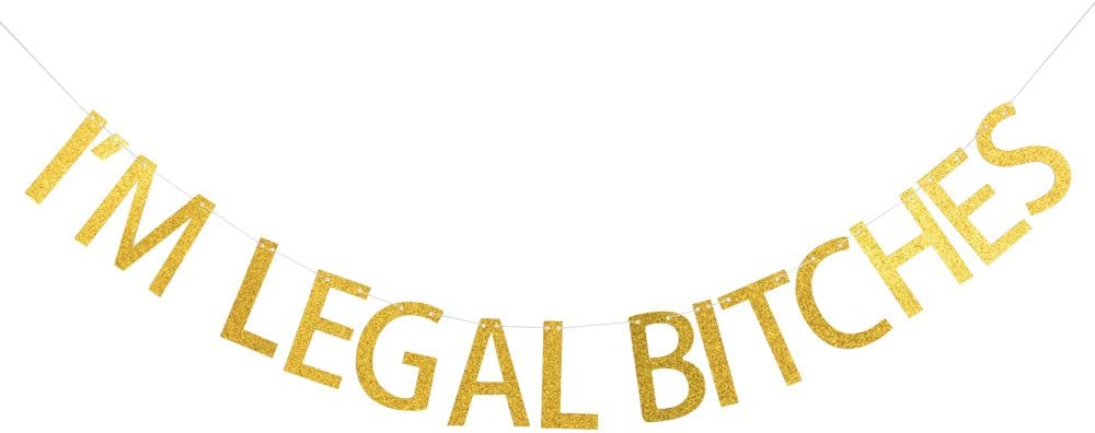 I'm Legal Bitches Banner, Gold Glitter Banner,Birthday Humor Decor.
