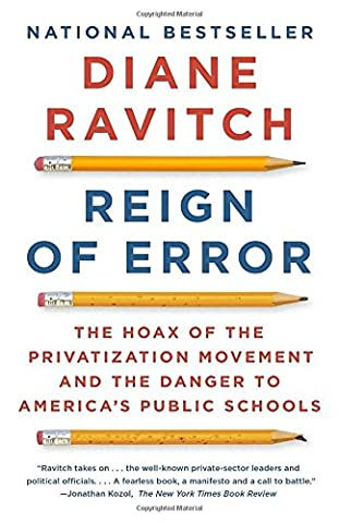 Reign of Error: The Hoax of the Privatization Movement and the Danger to America's Public Schools (Public Education)