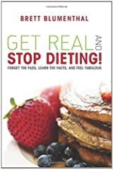 Get Real & Stop Dieting! Kindle Edition