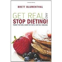 Get Real & Stop Dieting!