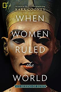 Book Cover: When Women Ruled the World: Six Queens of Egypt