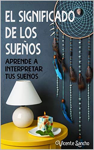 El significado de los sueños: Aprende a interpretar tus sueños por Sancho Guijarro, Vicente