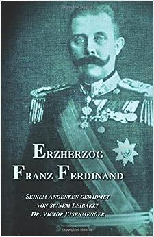 Book Erzherzog Franz Ferdinand: Seinem Andenken gewidmet von seinem Leibarzt: Volume 12 (Sissi)