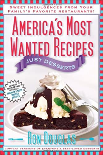 America S Most Wanted Recipes Just Desserts Sweet Indulgences From Your Family S Favorite Restaurants America S Most Wanted Recipes Series Douglas Ron 9781451623369 Amazon Com Books