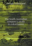 Front cover for the book South Australian Company: a study in colonisation, The by George Sutherland