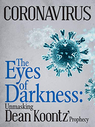Coronavirus: The Eyes of Darkness: Unmasking Dean Koontz´Prophecy