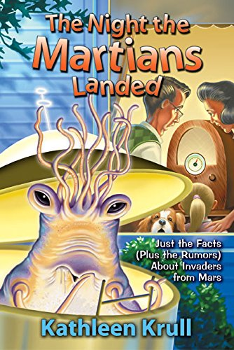 The Night the Martians Landed: Just the Facts (Plus the Rumors) About Invaders from -
