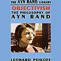 Objectivism: The Philosophy of Ayn Rand Hörbuch von Leonard Peikoff Gesprochen von: Johanna Ward