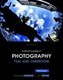 A Short Course in Photography : Film and Darkroom, Stone, Jim and London, Barbara, 0205982433