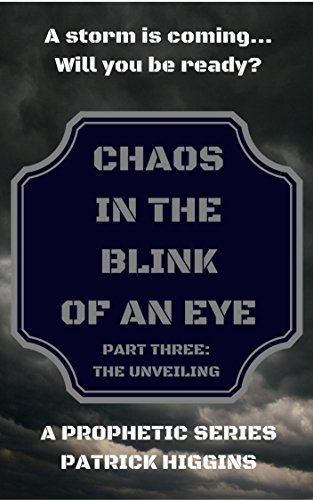 Chaos In The Blink Of An Eye  Part Three: The Unveiling by [Higgins, Patrick]