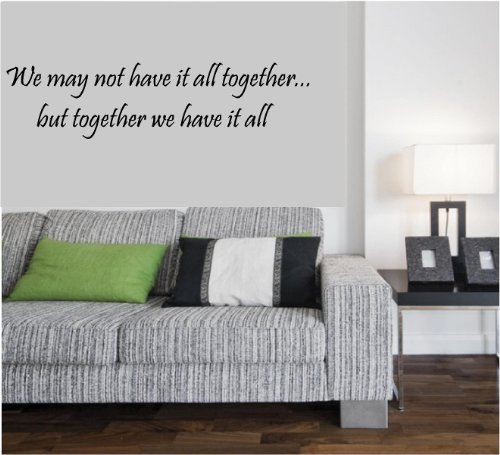 Quote It! - We May Not Have It All Together Vinyl Wall Quote,stickers, Art, Love Quotes, Family, Transfers, Murals, Decals, Rub-on Rub Transfer Wall Art