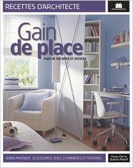 Amazon.fr - Gain de place : Plus de 100 idées et astuces - Marie ...