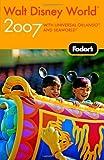 Walt Disney World 2007, Fodor's Travel Publications, Inc. Staff, 1400016967