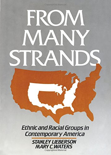 From Many Strands: Ethnic and Racial Groups in Contemporary America (The Population of the United States in the 1980s)