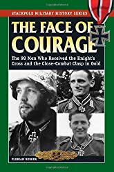 The Face of Courage: The 98 Men Who Received the Knight's Cross and the Close-Combat Clasp in Gold (Stackpole Military History)