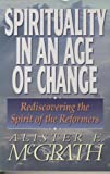 Spirituality in an Age of Change, Alister McGrath, 0310429218