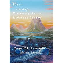 Bless: A Book of Visionary Art and Reverent Poetry