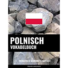 Polnisch Vokabelbuch: Thematisch Gruppiert & Sortiert (German Edition)