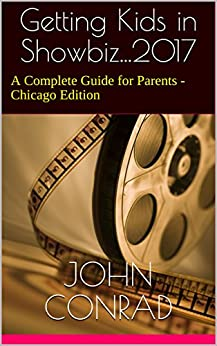 Getting Kids in Showbiz...2017: A Complete Guide for Parents -Chicago Edition by [Conrad, John, Jossey-Owen, Maria]