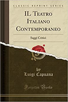 IL Teatro Italiano Contemporaneo: Saggi Critici (Classic Reprint)
