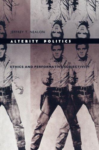 Alterity Politics: Ethics and Performative Subjectivity