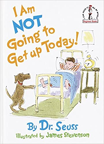 I Am Not Going to Get Up Today!: Dr Seuss, James Stevenson: Amazon ...