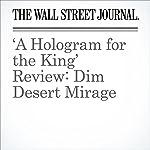 'A Hologram for the King' Review: Dim Desert Mirage | Joe Morgenstern
