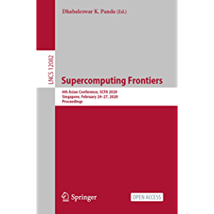 Supercomputing Frontiers: 6th Asian Conference, SCFA 2020, Singapore, February 24–27, 2020, Proceedings (Theoretical…