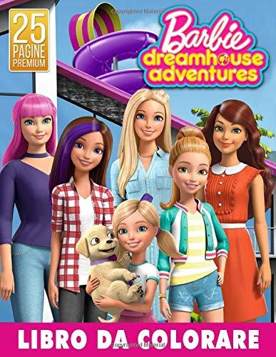 Barbie Dreamhouse Adventures Libro Da Colorare Incredibile Libro Da Colorare Per Bambini Ottimo Regalo Per Le Ragazze Italian Edition Garcia Dannetta 9798649251709 Amazon Com Books