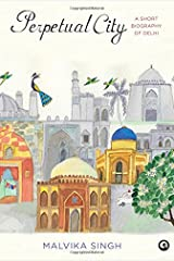 Perpetual City: A Short Biography of Delhi Hardcover