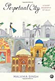 Perpetual City: A Short Biography of Delhi