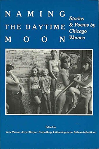 Naming the Daytime Moon: Stories and Poems by Chicago Women Julie Parson