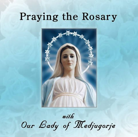 Praying the Rosary wtih Our Lady of Medjugorje