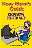 Nosy Mom's Guide Recovering Deleted Files, Elizabeth Peterson, 1492356379