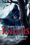Knights: the Heart of Shadows, Robert Keller, 1494709341
