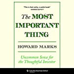 The Most Important Thing: Uncommon Sense for The Thoughtful Investor | Howard Marks
