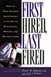 img - for First Hired, Last Fired: How to Make Yourself Indispensable in an Age of Downsizing, Mergers, and Restructuring book / textbook / text book