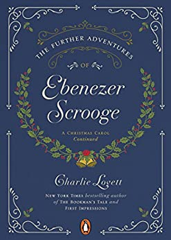 The Further Adventures of Ebenezer Scrooge: A Christmas Carol Continued by [Lovett, Charlie]