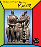 Henry Moore  (The Life & Work Of...) (The Life and Work of . . .)