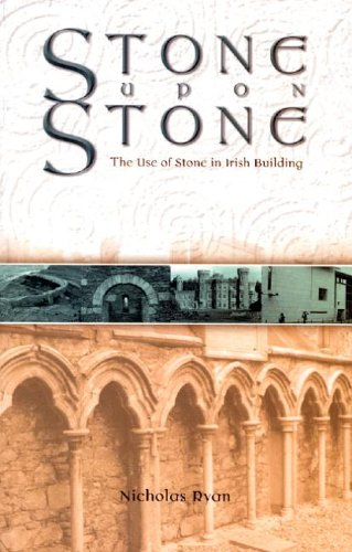 Stone Upon Stone: The Use of Stone in Irish Building