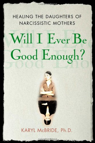 Will I Ever Be Good Enough?: Healing the Daughters of Narcissistic Mothers by Free Press
