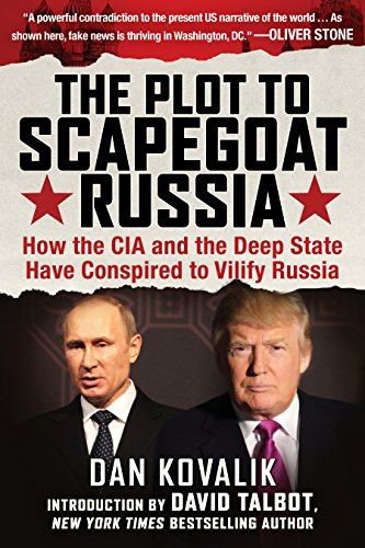 The Plot to Scapegoat Russia: How the CIA and the Deep State Have Conspired to Vilify Putin by [Kovalik Dan]