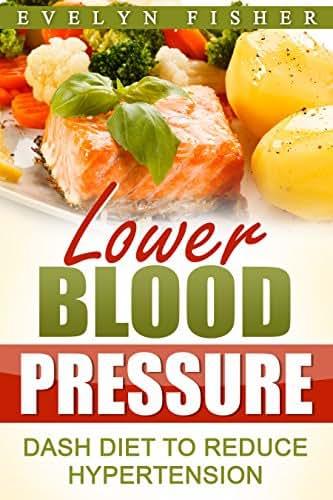 Lower Blood Pressure: DASH Diet to Reduce Hypertension