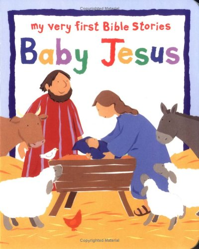 Baby Jesus (My Very First Bible Stories Series) (The Very First Bible In The World)