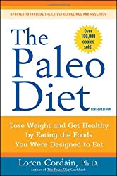 Paleo Diet Revised: Lose Weight and Get Healthy by Eating the Foods You Were Designed to Eat