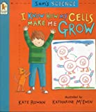 Sam's Science: I Know How My Cells Make Me Grow