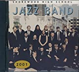img - for 2001 Shorewood High School Jazz Band -Shoreline Washington: songs- Pryamid; Blue Cellophane; Blues For Kapp; Big Dipper; Dancing Nitely; Mira, Mira; Any Dude'll Do (2001 Music CD) book / textbook / text book