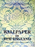 Wallpaper in New England : Selections from the Society for the Preservation of New England Antiquities, Nylander, Richard C. and Redmond, Elizabeth, 1584650699
